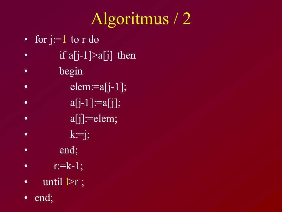 Algoritmus / 2 for j:=1 to r do if a[j-1]>a[j] then begin
